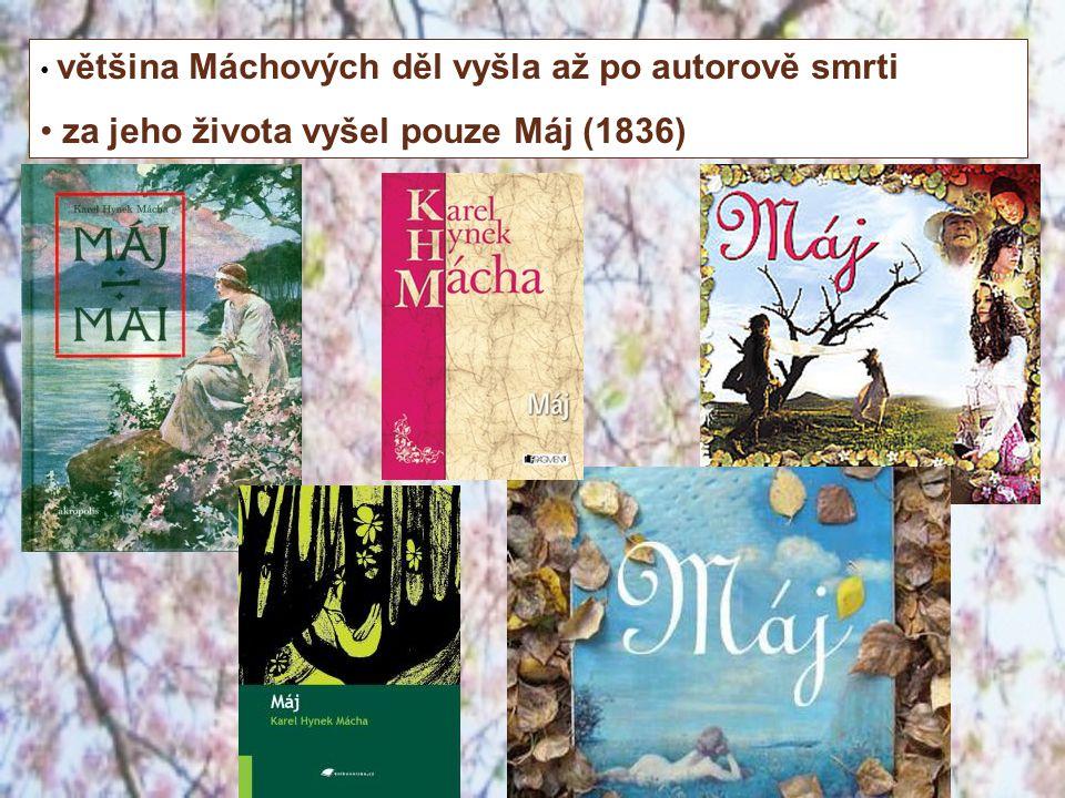 většina Máchových děl vyšla až po autorově smrti za jeho života vyšel pouze Máj (1836)