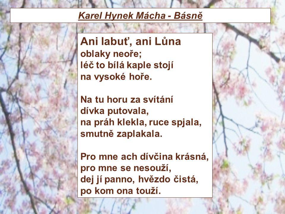 Karel Hynek Mácha - Básně Ani labuť, ani Lůna oblaky neoře; léč to bílá kaple stojí na vysoké hoře. Na tu horu za svítání dívka putovala, na práh klek