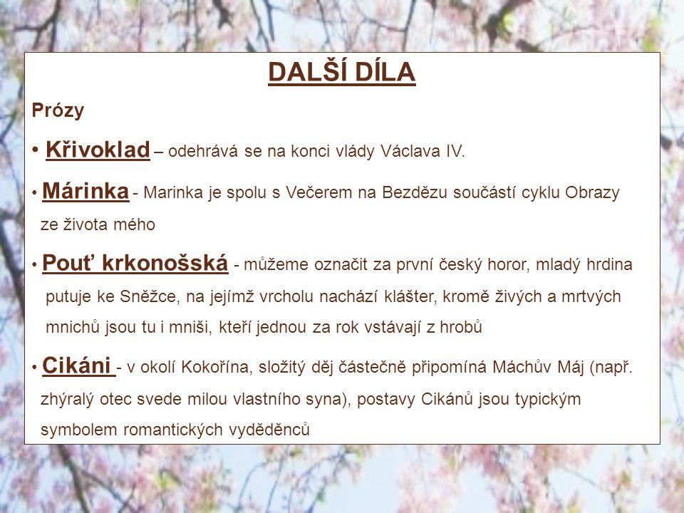 DALŠÍ DÍLA Prózy Křivoklad – odehrává se na konci vlády Václava IV. Márinka - Marinka je spolu s Večerem na Bezdězu součástí cyklu Obrazy ze života mé