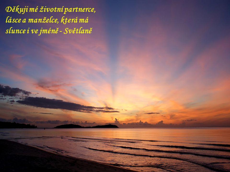 Děkuji mé životní partnerce, lásce a manželce, která má slunce i ve jméně - Světlaně