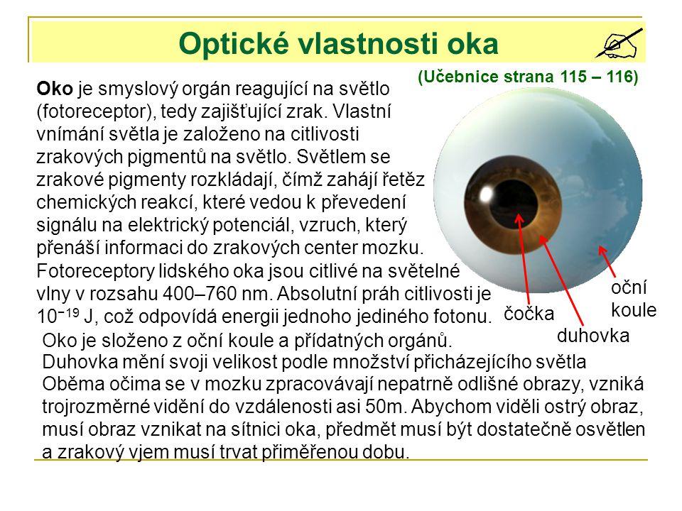 Optické vlastnosti oka (Učebnice strana 115 – 116) Oko je smyslový orgán reagující na světlo (fotoreceptor), tedy zajišťující zrak. Vlastní vnímání sv