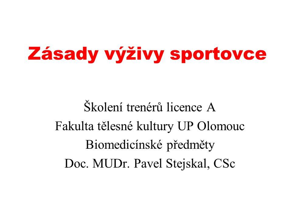 Zásady výživy sportovce Školení trenérů licence A Fakulta tělesné kultury UP Olomouc Biomedicínské předměty Doc.