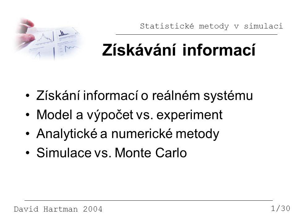 Statistické metody v simulaci David Hartman 2004 Metoda Monte Carlo 2/30 Řešení využívající náhodná čísla Numerická metoda řešení deterministických úloh Konstrukce pravděpod.