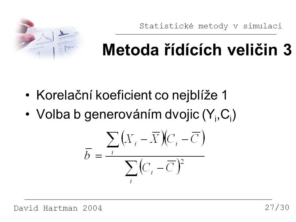 Statistické metody v simulaci David Hartman 2004 Metoda řídících veličin 3 27/30 Korelační koeficient co nejblíže 1 Volba b generováním dvojic (Y i,C i )