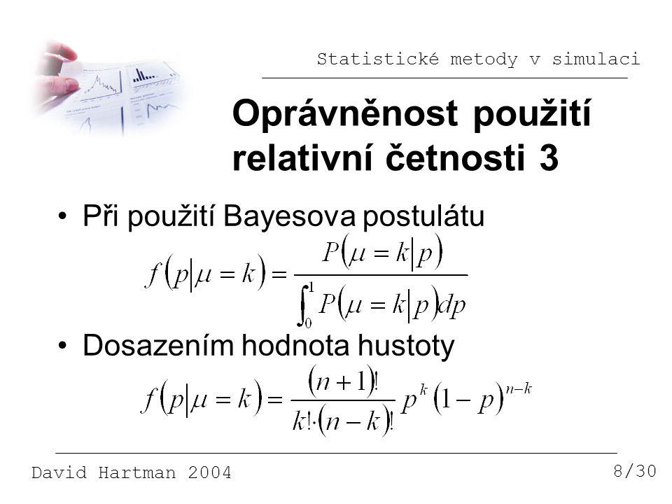 Statistické metody v simulaci David Hartman 2004 Oprávněnost použití relativní četnosti 3 8/30 Při použití Bayesova postulátu Dosazením hodnota hustoty