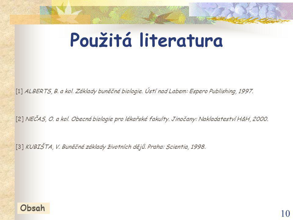 10 Použitá literatura [1] ALBERTS, B. a kol. Základy buněčné biologie.