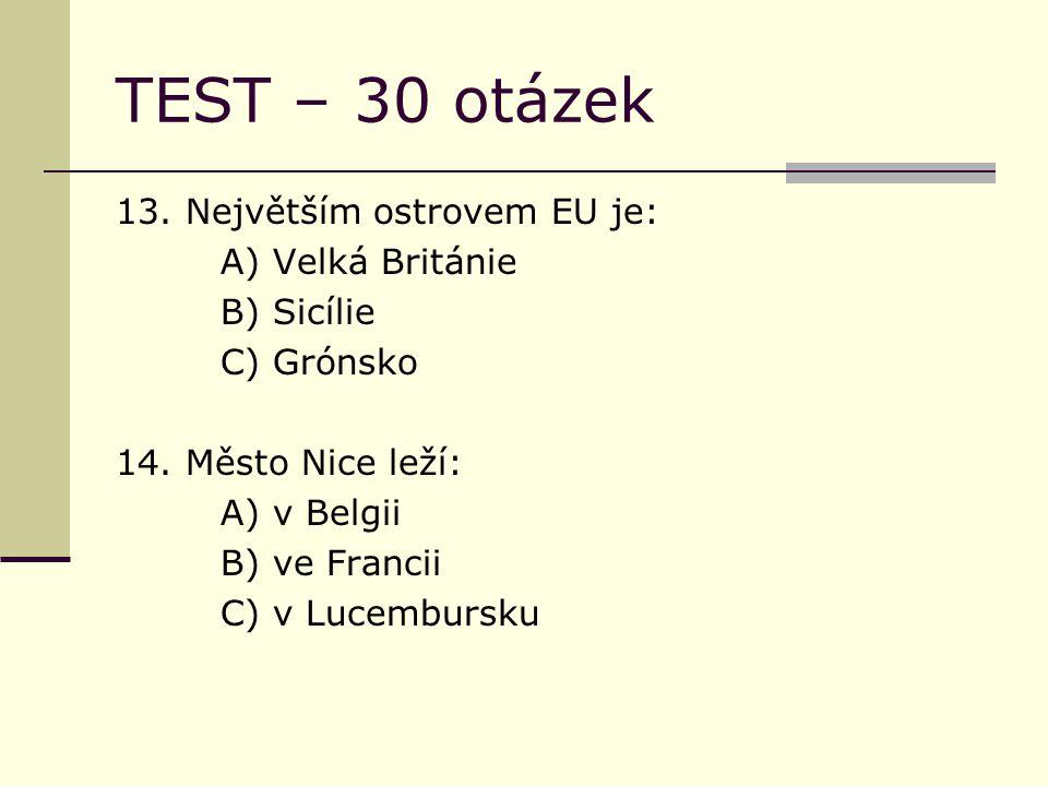 TEST – 30 otázek 13. Největším ostrovem EU je: A) Velká Británie B) Sicílie C) Grónsko 14.