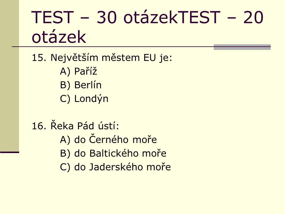 TEST – 30 otázekTEST – 20 otázek 15. Největším městem EU je: A) Paříž B) Berlín C) Londýn 16.