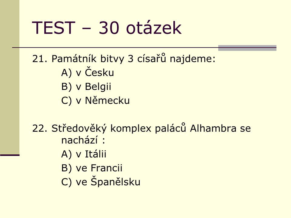 TEST – 30 otázek 21. Památník bitvy 3 císařů najdeme: A) v Česku B) v Belgii C) v Německu 22.