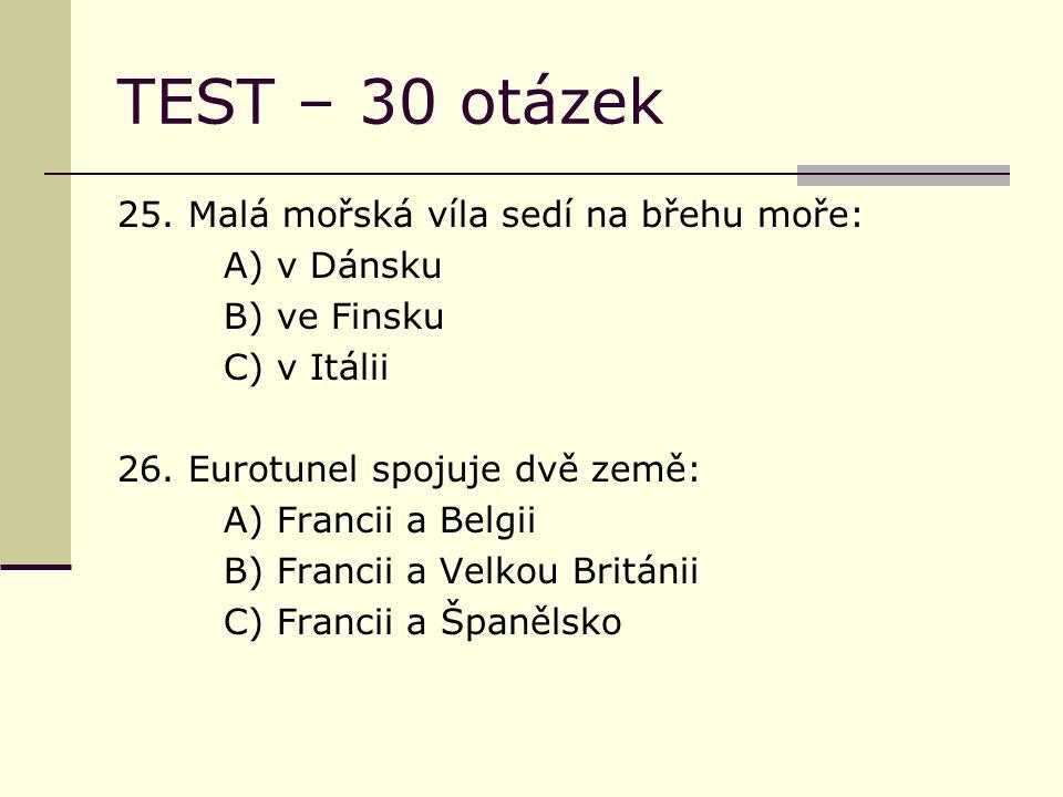 TEST – 30 otázek 25. Malá mořská víla sedí na břehu moře: A) v Dánsku B) ve Finsku C) v Itálii 26.
