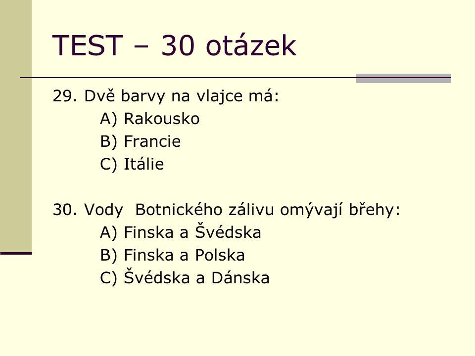 TEST – 30 otázek 29. Dvě barvy na vlajce má: A) Rakousko B) Francie C) Itálie 30.