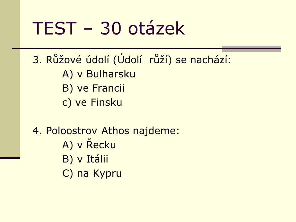 TEST – 30 otázek 5.Nejvyšší horou v Evropské unii je: A) Mont Blanc B) Vesuv C) Matterhor 6.