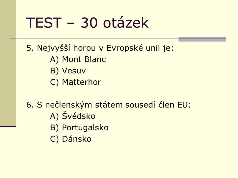 TEST – 30 otázek 5. Nejvyšší horou v Evropské unii je: A) Mont Blanc B) Vesuv C) Matterhor 6.