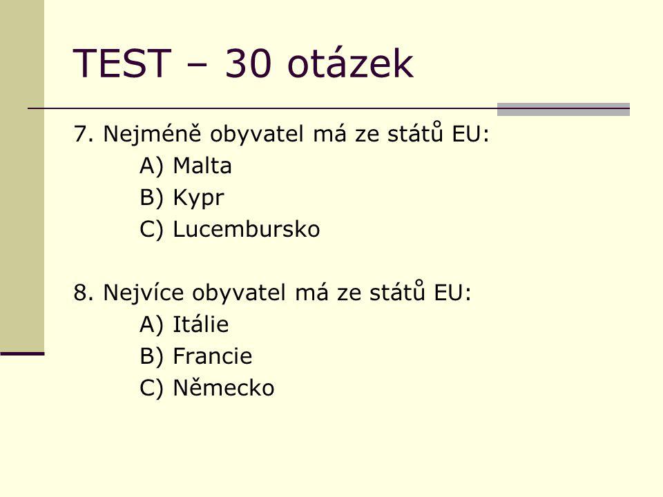 TEST – 30 otázek 7. Nejméně obyvatel má ze států EU: A) Malta B) Kypr C) Lucembursko 8.