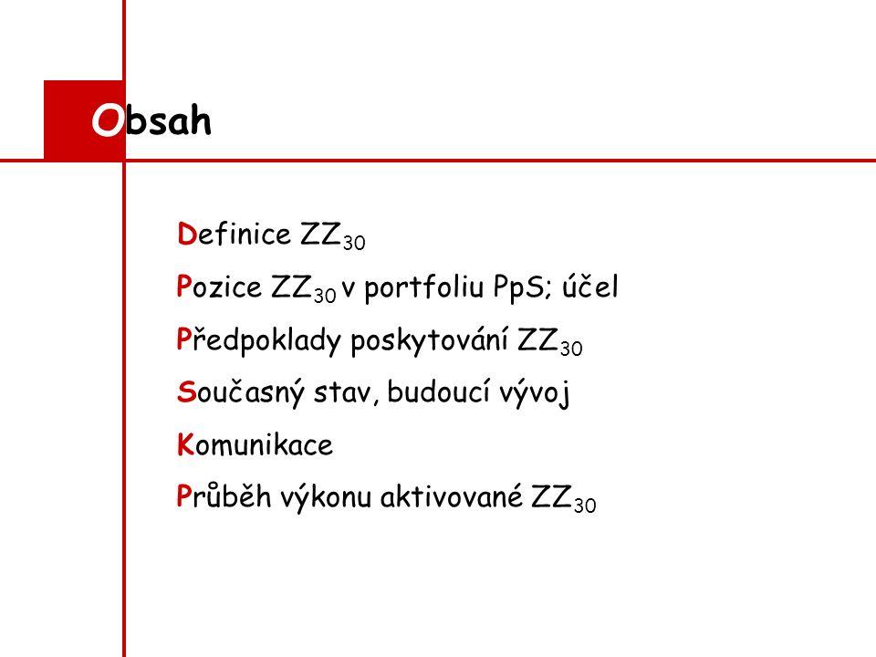 Definice ZZ 30 Pozice ZZ 30 v portfoliu PpS; účel Předpoklady poskytování ZZ 30 Současný stav, budoucí vývoj Komunikace Průběh výkonu aktivované ZZ 30