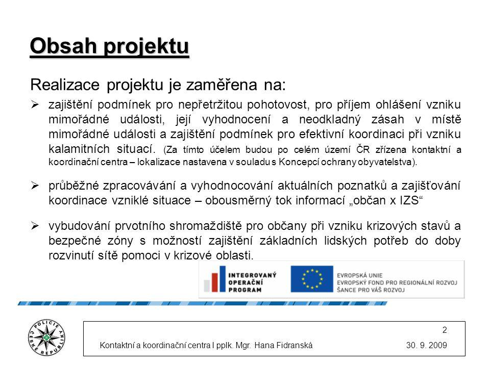 30. 9. 2009Kontaktní a koordinační centra l pplk. Mgr. Hana Fidranská 2 Obsah projektu Realizace projektu je zaměřena na:  zajištění podmínek pro nep