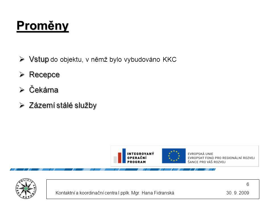 30. 9. 2009Kontaktní a koordinační centra l pplk. Mgr. Hana Fidranská 6 Proměny  Vstup  Vstup do objektu, v němž bylo vybudováno KKC  Recepce  Ček