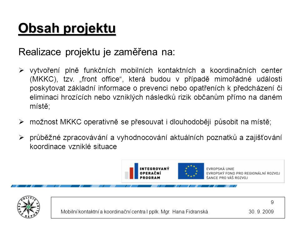 30. 9. 2009Mobilní kontaktní a koordinační centra l pplk. Mgr. Hana Fidranská 9 Obsah projektu Realizace projektu je zaměřena na:  vytvoření plně fun