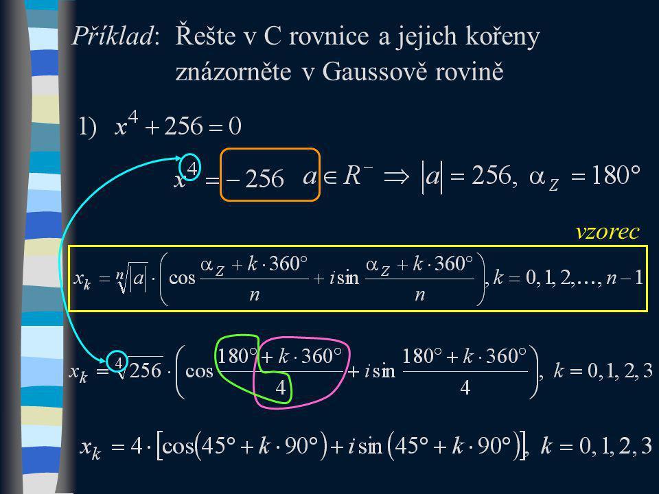 Příklad:Řešte v C rovnice a jejich kořeny znázorněte v Gaussově rovině vzorec