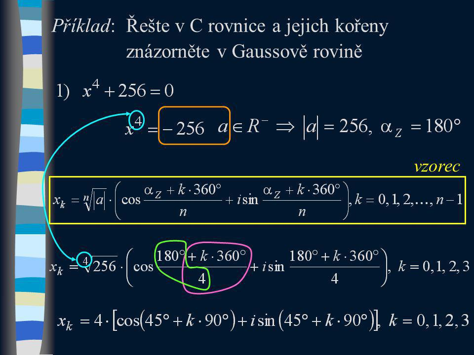 k = 0: x 0 = 4.(cos45  + i sin45  ) k = 1: x 1 = 4.