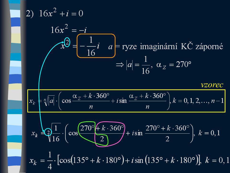 x k =. cos(135  + k. 180  ) + i sin(135  + k.