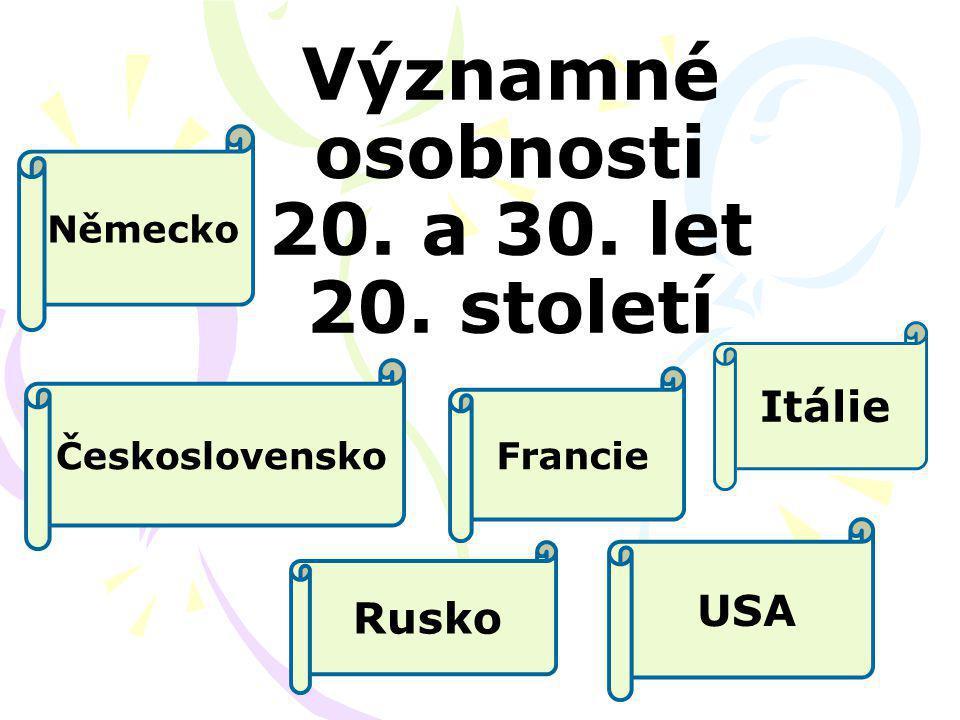 Významné osobnosti 20. a 30. let 20. století Československo Francie Itálie USA Rusko Německo