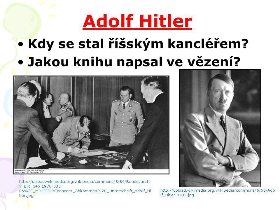 Adolf Hitler Kdy se stal říšským kancléřem? Jakou knihu napsal ve vězení? http://upload.wikimedia.org/wikipedia/commons/6/66/Ado lf_Hitler-1933.jpg ht