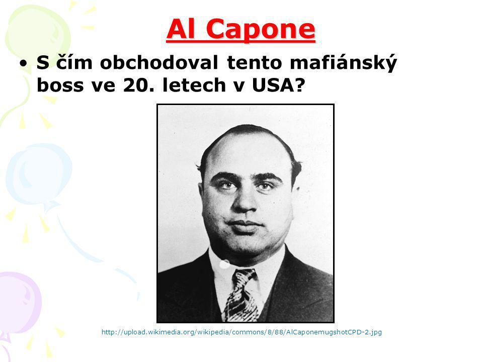 Al Capone S čím obchodoval tento mafiánský boss ve 20. letech v USA? http://upload.wikimedia.org/wikipedia/commons/8/88/AlCaponemugshotCPD-2.jpg