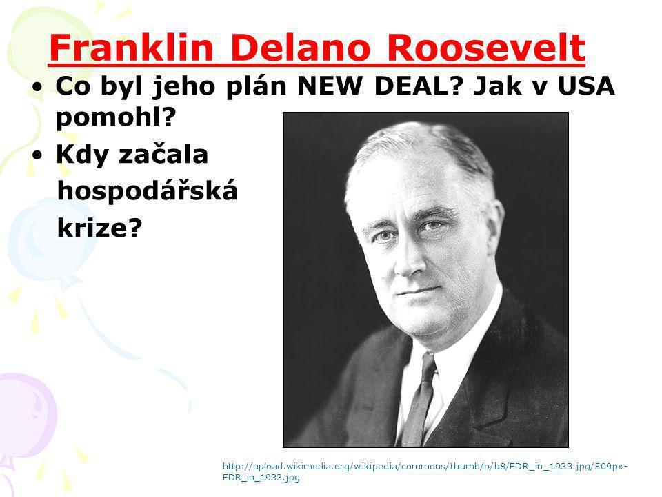 Franklin Delano Roosevelt Co byl jeho plán NEW DEAL? Jak v USA pomohl? Kdy začala hospodářská krize? http://upload.wikimedia.org/wikipedia/commons/thu