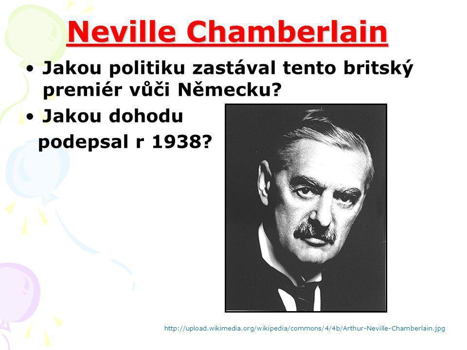 Neville Chamberlain Jakou politiku zastával tento britský premiér vůči Německu? Jakou dohodu podepsal r 1938? http://upload.wikimedia.org/wikipedia/co