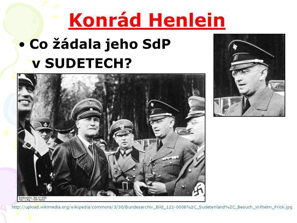 Konrád Henlein Co žádala jeho SdP v SUDETECH? http://upload.wikimedia.org/wikipedia/commons/3/30/Bundesarchiv_Bild_121-0008%2C_Sudetenland%2C_Besuch_W