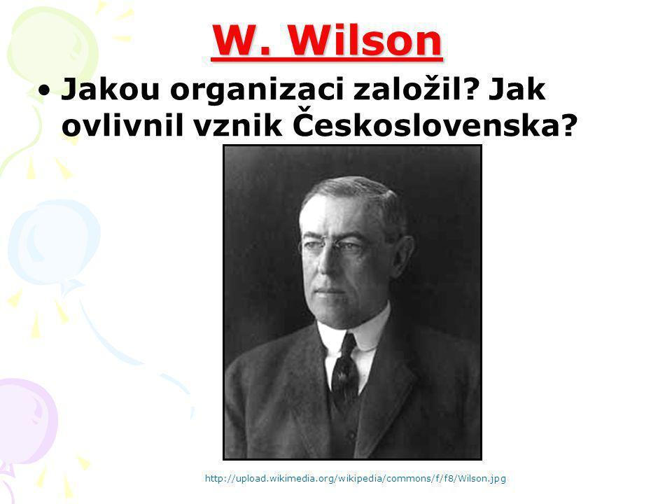W. Wilson Jakou organizaci založil? Jak ovlivnil vznik Československa? http://upload.wikimedia.org/wikipedia/commons/f/f8/Wilson.jpg