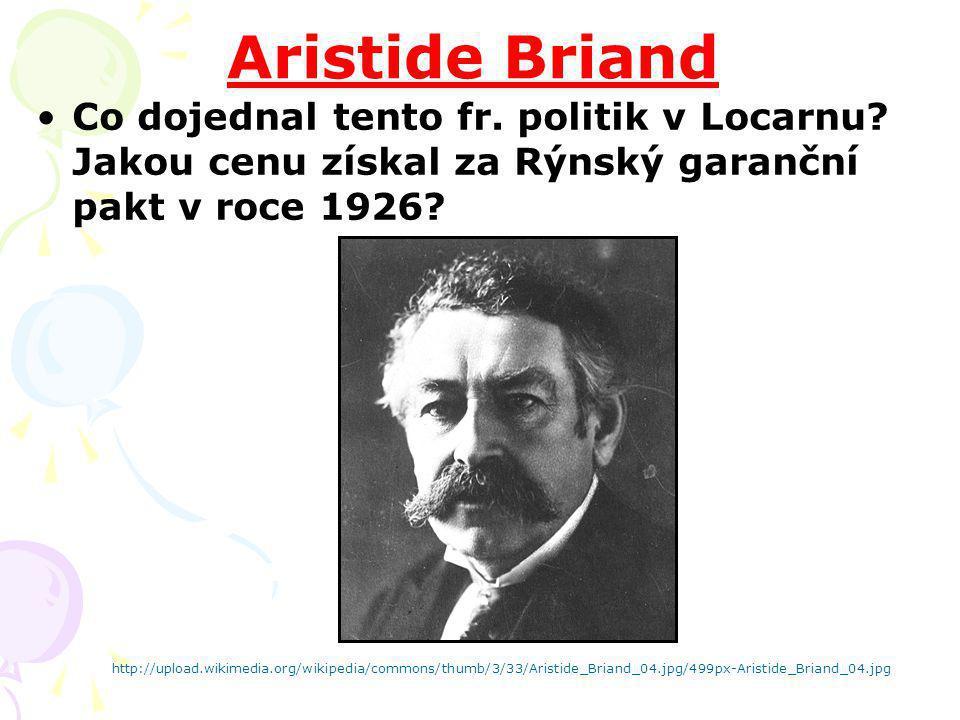 Aristide Briand Co dojednal tento fr. politik v Locarnu? Jakou cenu získal za Rýnský garanční pakt v roce 1926? http://upload.wikimedia.org/wikipedia/