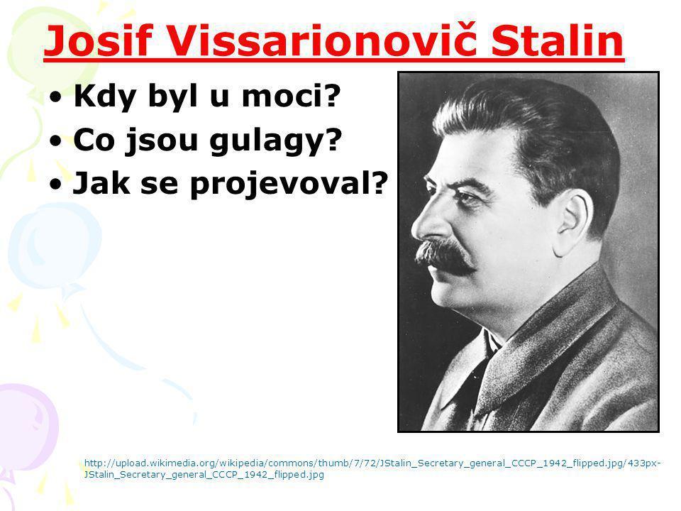 Josif Vissarionovič Stalin Kdy byl u moci? Co jsou gulagy? Jak se projevoval? http://upload.wikimedia.org/wikipedia/commons/thumb/7/72/JStalin_Secreta