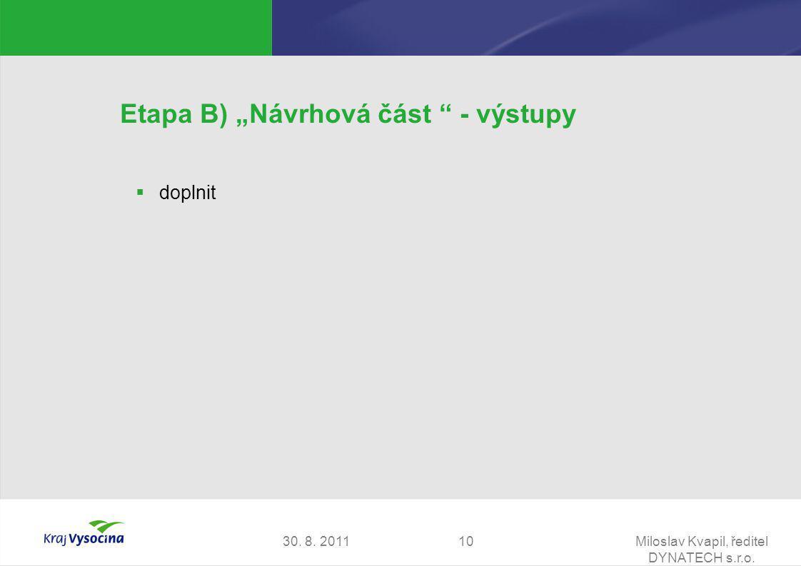 """30. 8. 2011Miloslav Kvapil, ředitel DYNATECH s.r.o. 10 Etapa B) """"Návrhová část """" - výstupy  doplnit"""