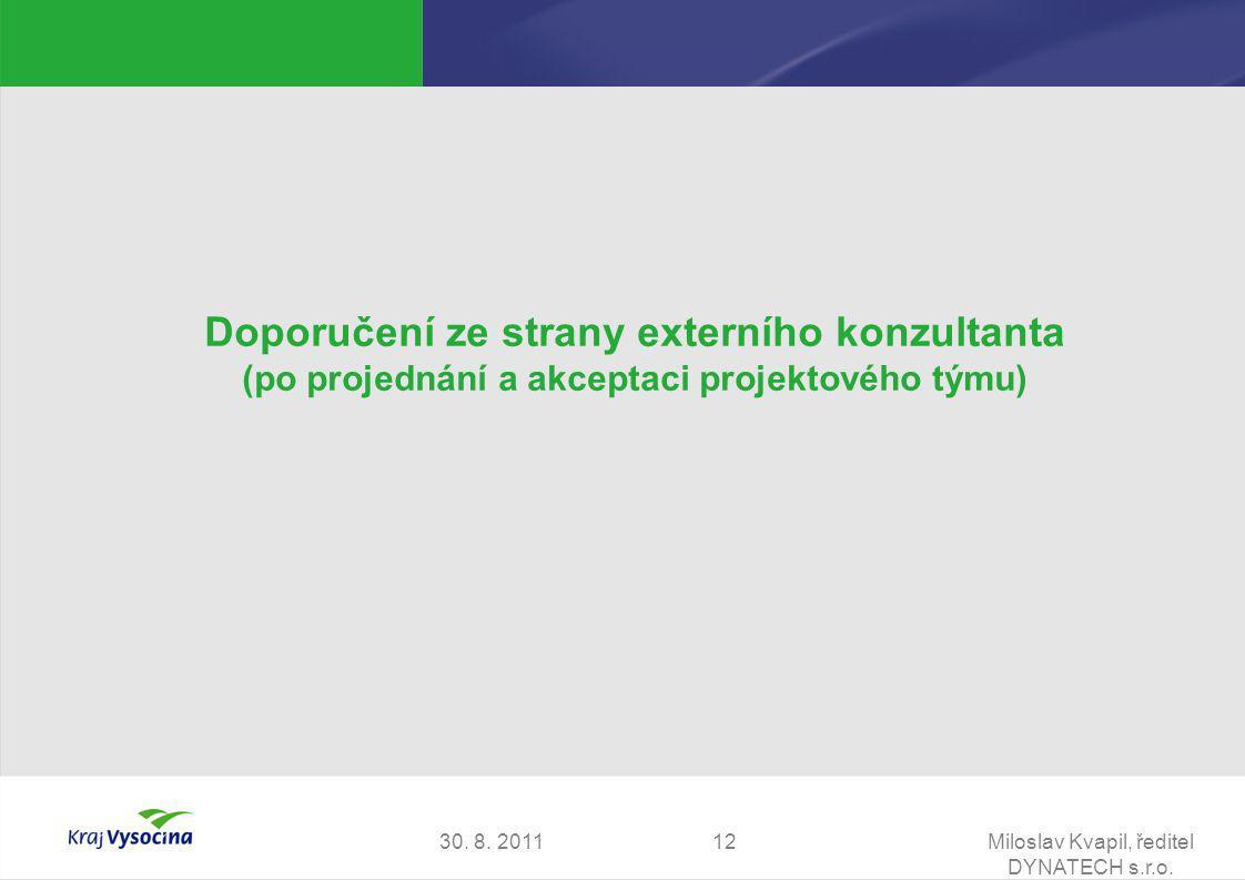 30. 8. 2011Miloslav Kvapil, ředitel DYNATECH s.r.o. 12 Doporučení ze strany externího konzultanta (po projednání a akceptaci projektového týmu)