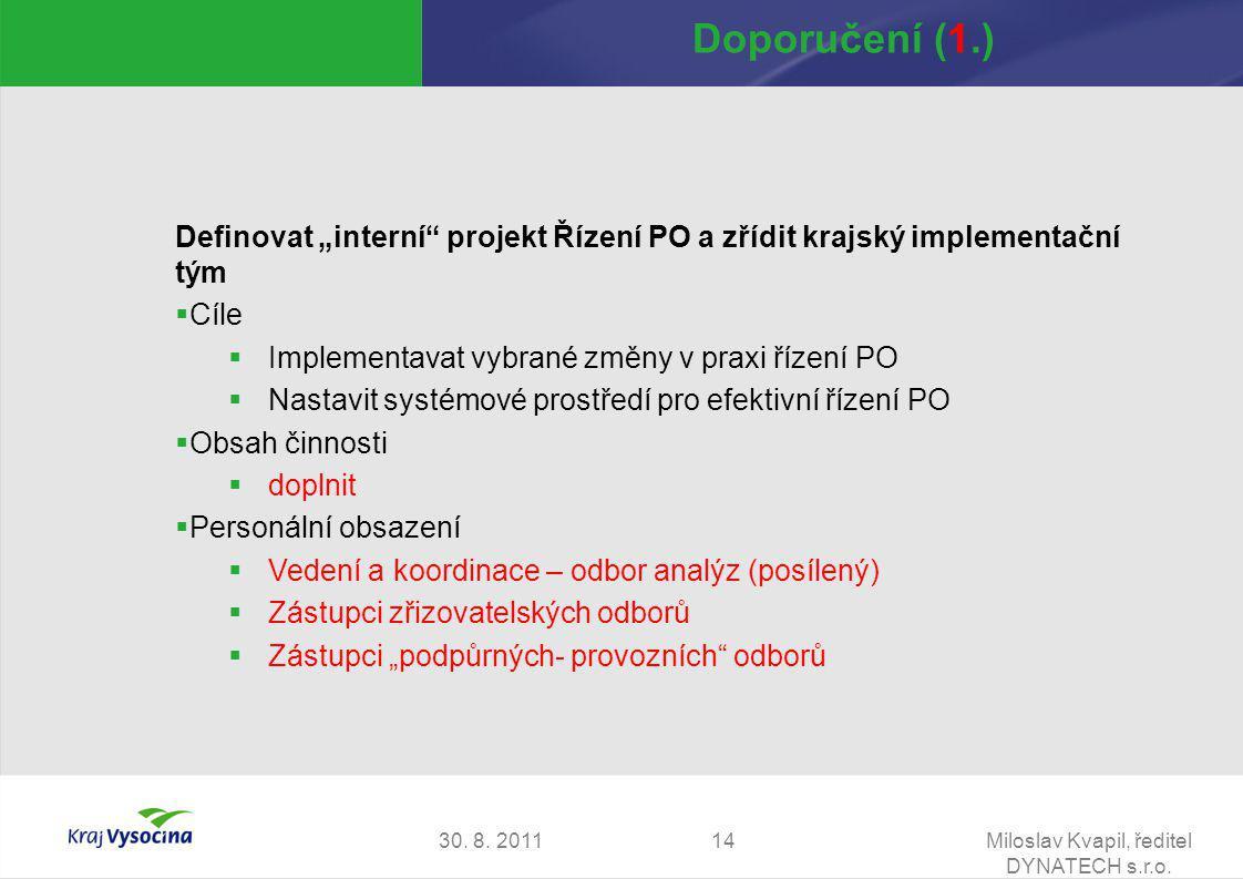 """30. 8. 2011Miloslav Kvapil, ředitel DYNATECH s.r.o. 14 Doporučení (1.) Definovat """"interní"""" projekt Řízení PO a zřídit krajský implementační tým  Cíle"""