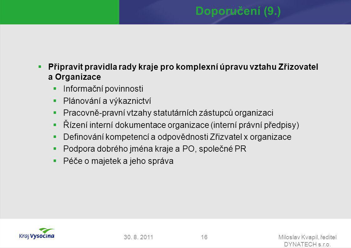 30. 8. 2011Miloslav Kvapil, ředitel DYNATECH s.r.o. 16 Doporučení (9.)  Připravit pravidla rady kraje pro komplexní úpravu vztahu Zřizovatel a Organi