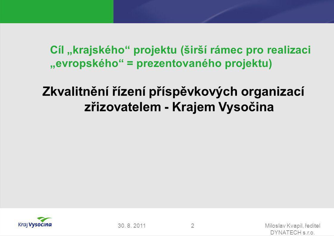 """30. 8. 2011Miloslav Kvapil, ředitel DYNATECH s.r.o. 2 Cíl """"krajského"""" projektu (širší rámec pro realizaci """"evropského"""" = prezentovaného projektu) Zkva"""