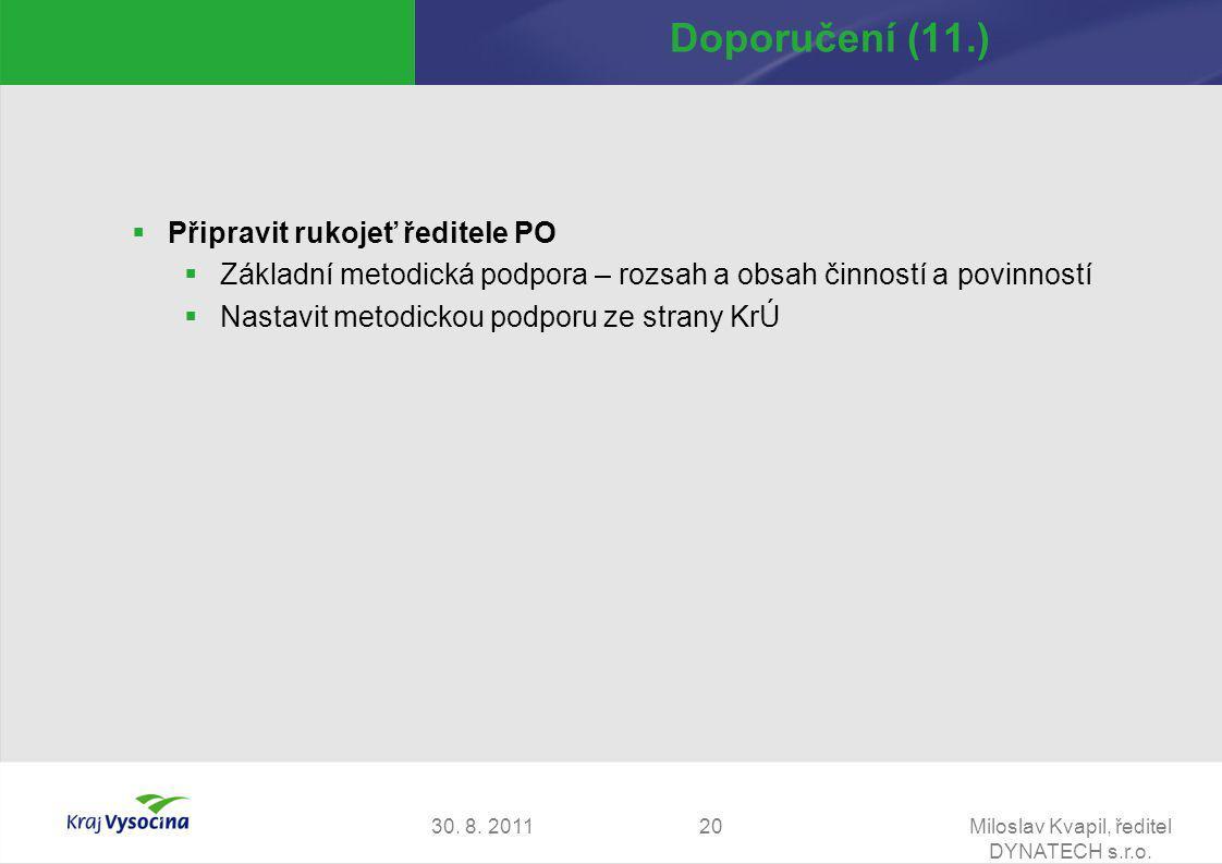30. 8. 2011Miloslav Kvapil, ředitel DYNATECH s.r.o. 20 Doporučení (11.)  Připravit rukojeť ředitele PO  Základní metodická podpora – rozsah a obsah