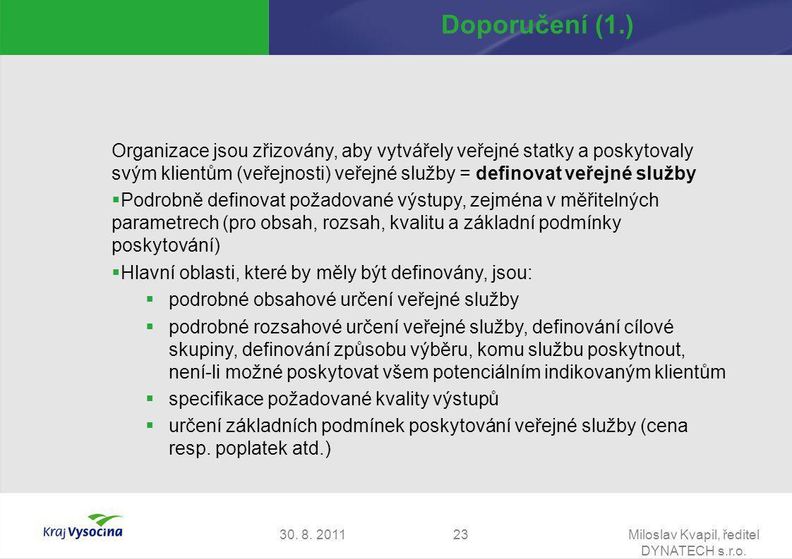 30. 8. 2011Miloslav Kvapil, ředitel DYNATECH s.r.o. 23 Doporučení (1.) Organizace jsou zřizovány, aby vytvářely veřejné statky a poskytovaly svým klie