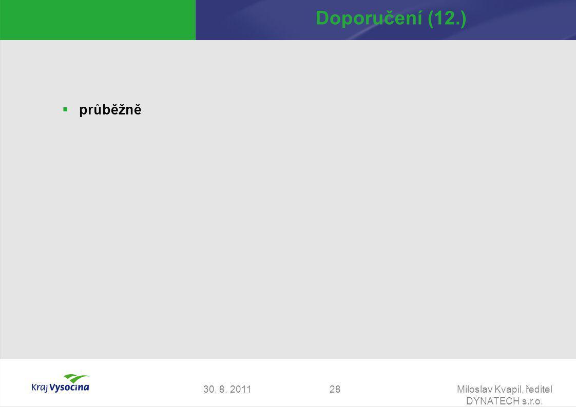 30. 8. 2011Miloslav Kvapil, ředitel DYNATECH s.r.o. 28 Doporučení (12.)  průběžně