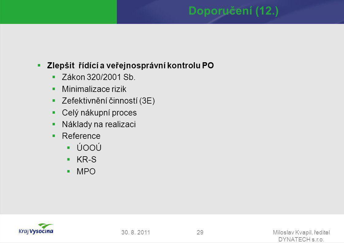 30. 8. 2011Miloslav Kvapil, ředitel DYNATECH s.r.o. 29 Doporučení (12.)  Zlepšit řídící a veřejnosprávní kontrolu PO  Zákon 320/2001 Sb.  Minimaliz