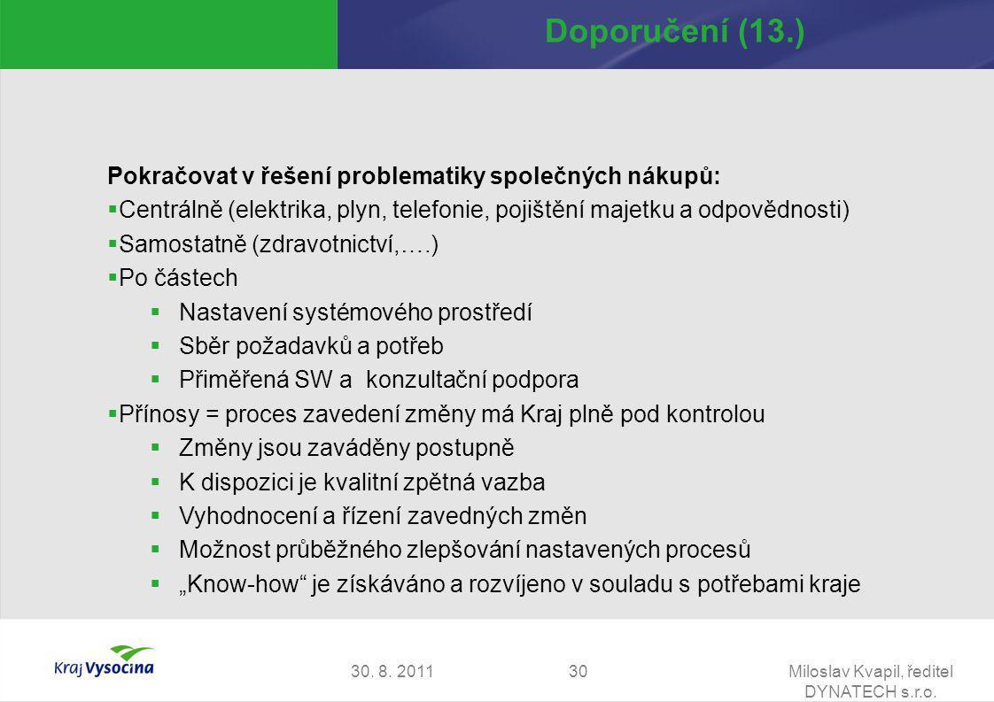 30. 8. 2011Miloslav Kvapil, ředitel DYNATECH s.r.o. 30 Doporučení (13.) Pokračovat v řešení problematiky společných nákupů:  Centrálně (elektrika, pl