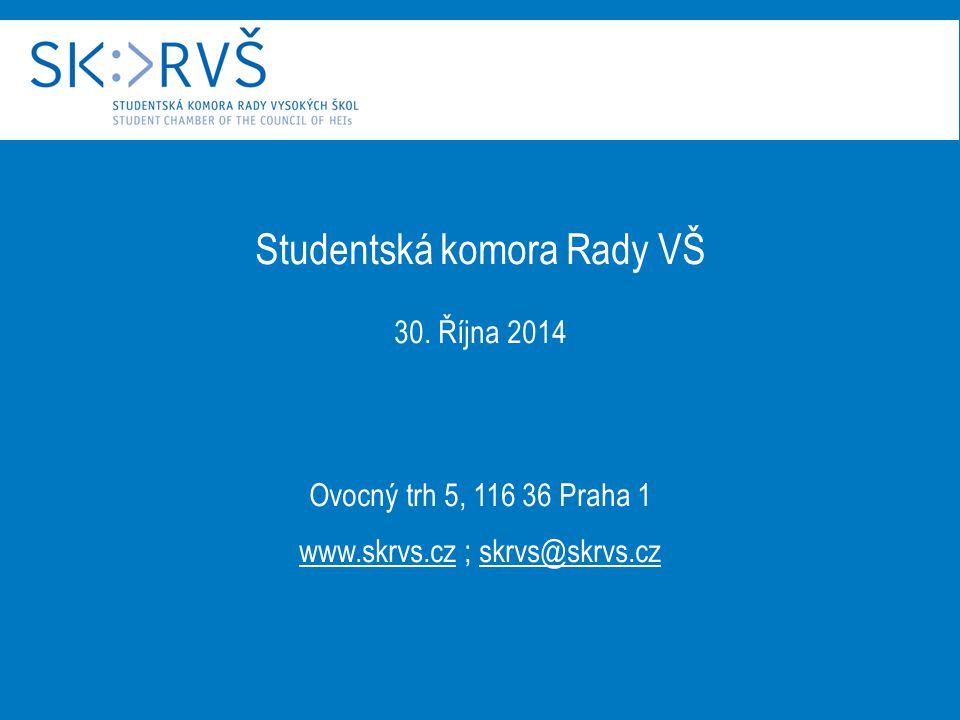 Studentská komora Rady VŠ 30. Října 2014 Ovocný trh 5, 116 36 Praha 1 www.skrvs.cz ; skrvs@skrvs.cz