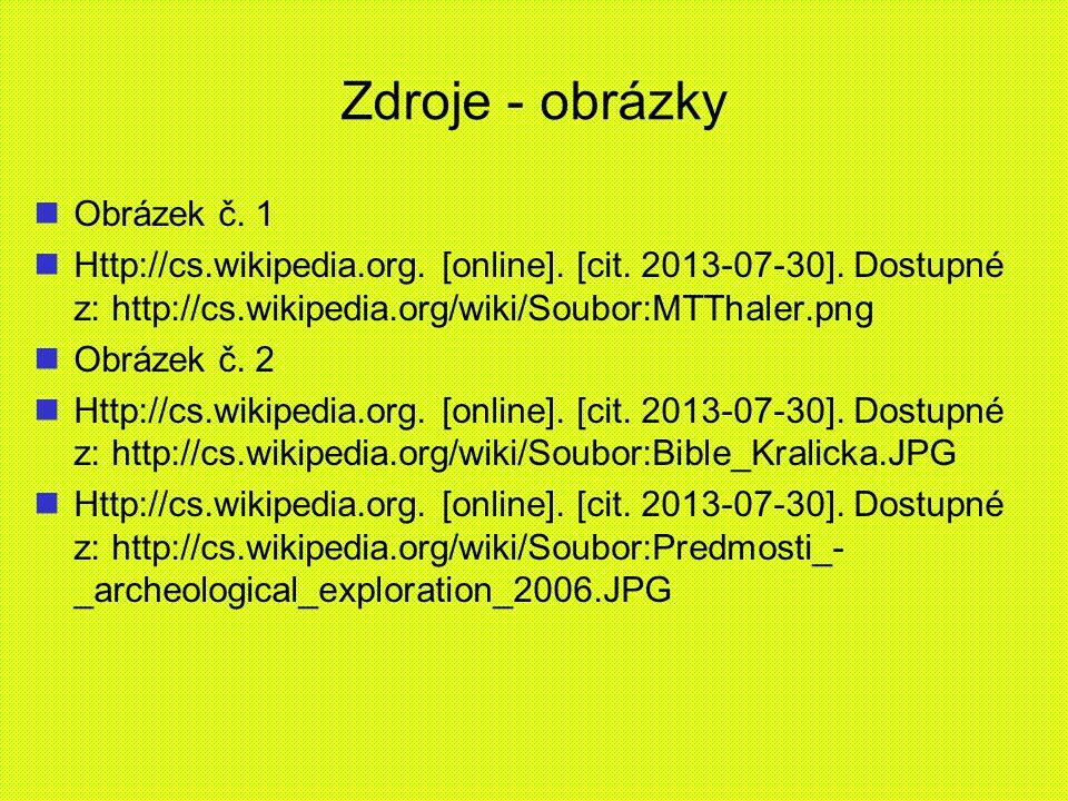 Zdroje - obrázky Obrázek č. 1 Http://cs.wikipedia.org. [online]. [cit. 2013-07-30]. Dostupné z: http://cs.wikipedia.org/wiki/Soubor:MTThaler.png Obráz
