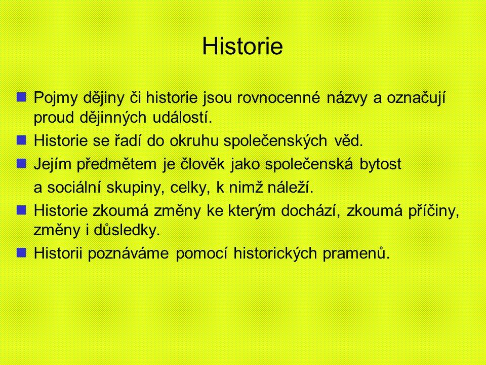 Historie Pojmy dějiny či historie jsou rovnocenné názvy a označují proud dějinných událostí. Historie se řadí do okruhu společenských věd. Jejím předm