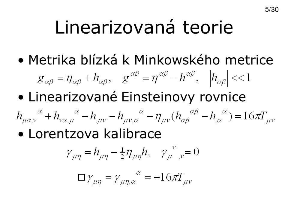 Rovinné gravitační vlny Řešení linearizovaných ER ve vakuu Vlnový vektor Volba souřadného systému Pouze dvě nezávislé složky pro Lorentzův systém = TT kalibrace 6/30