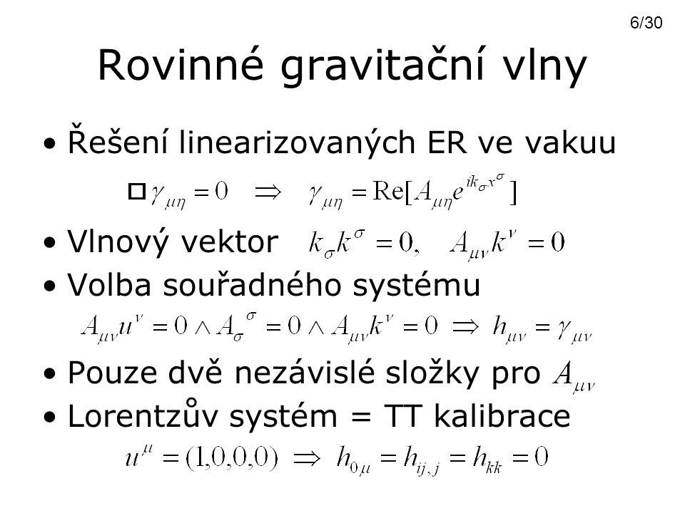 Rovinné gravitační vlny Řešení linearizovaných ER ve vakuu Vlnový vektor Volba souřadného systému Pouze dvě nezávislé složky pro Lorentzův systém = TT