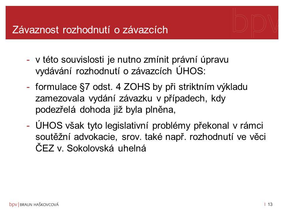 l 12 Závaznost rozhodnutí o závazcích -vydání rozhodnutí o porušení soutěžního práva v období po vydání rozhodnutí závaznost rozhodnutí o závazcích není přípustné: -argumenty: -aplikační přednost soutěžního práva ES -autorita Komise, nejvyšší orgán ochrany soutěže na vnitřním trhu, jednotná aplikace soutěžního práva ES -možnost uplatnění výhrad NSU v řízení před Komisí, v rámci ECN